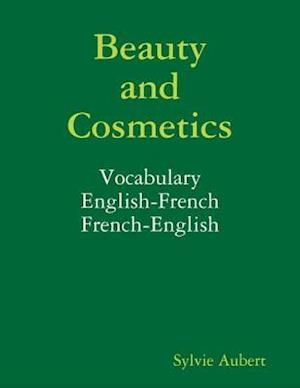 Beauty and Cosmetics : Vocabulary : English-French : French-English af Sylvie Aubert