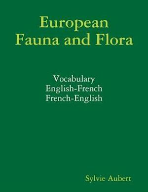European Fauna and Flora : Vocabulary : English-French : French-English af Sylvie Aubert