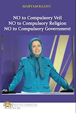 No to Compulsory Veil: No to Compulsory Religion, No to Compulsory Government af Maryam Rajavi