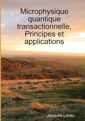 Microphysique Quantique Transactionnelle, Principes Et Applications