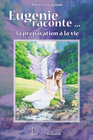 Eugenie raconte... la preparation a la vie af Therese Gagnon