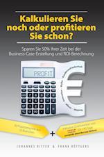Kalkulieren Sie Noch Oder Profitieren Sie Schon? Sparen Sie 50% Ihrer Zeit Bei Der Business-Case-Erstellung Und Roi-Berechnung