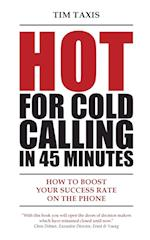 Hot For Cold Calling in 45 Minutes: How to Boost Your Success Rate on the Phone af Tim Taxis