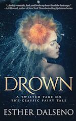Drown: A Twisted Take on the Classic Fairy Tale af Esther Dalseno