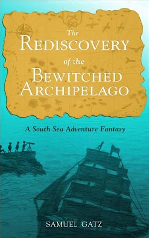 Rediscovery of the Bewitched Archipelago: A South Sea Adventure Fantasy af Samuel Gatz
