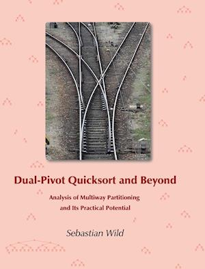 Bog, hardback Dual-Pivot Quicksort and Beyond: Analysis of Multiway Partitioning and Its Practical Potential af Sebastian Wild