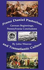 Franz Daniel Pastorius and Transatlantic Culture