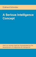 A Serious Intelligence Concept: How our society might be characterised by the development of integrative 4D intelligence af Eckhard Schindler