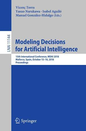 Modeling Decisions for Artificial Intelligence : 15th International Conference, MDAI 2018, Mallorca, Spain, October 15-18, 2018, Proceedings