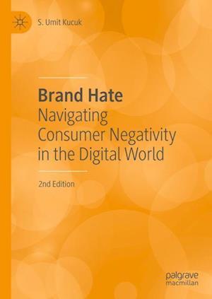 Brand Hate : Navigating Consumer Negativity in the Digital World