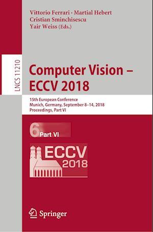 Computer Vision - ECCV 2018 : 15th European Conference, Munich, Germany, September 8-14, 2018, Proceedings, Part VI