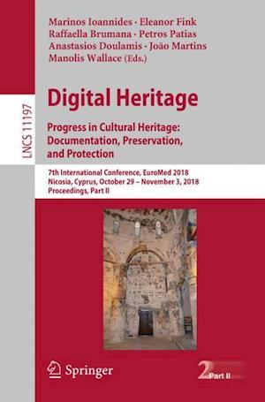 Digital Heritage. Progress in Cultural Heritage: Documentation, Preservation, and Protection : 7th International Conference, EuroMed 2018, Nicosia, Cy