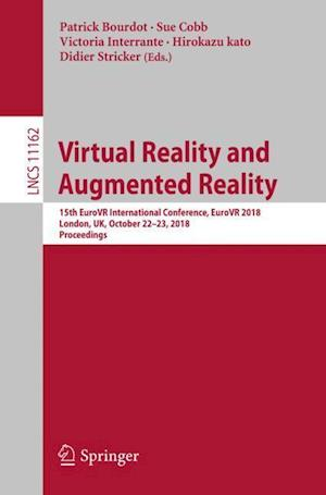Virtual Reality and Augmented Reality : 15th EuroVR International Conference, EuroVR 2018, London, UK, October 22-23, 2018, Proceedings