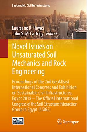 Novel Issues on Unsaturated Soil Mechanics and Rock Engineering : Proceedings of the 2nd GeoMEast International Congress and Exhibition on Sustainable