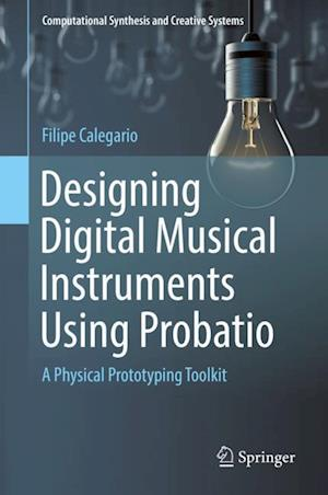 Designing Digital Musical Instruments Using Probatio : A Physical Prototyping Toolkit