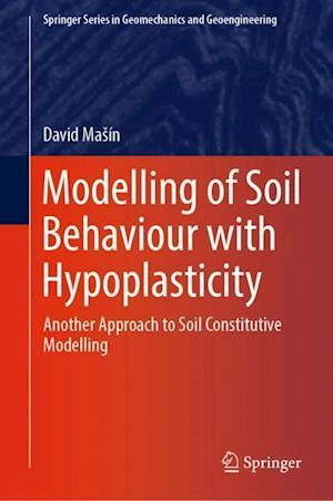 Modelling of Soil Behaviour with Hypoplasticity : Another Approach to Soil Constitutive Modelling
