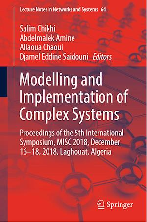 Modelling and Implementation of Complex Systems : Proceedings of the 5th International Symposium, MISC 2018, December 16-18, 2018, Laghouat, Algeria