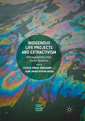 Indigenous Life Projects and Extractivism : Ethnographies from South America