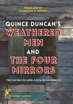 Quince Duncan's Weathered Men and The Four Mirrors : Two Novels of Afro-Costa Rican Identity