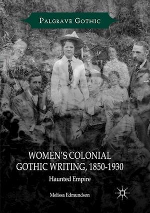 Women's Colonial Gothic Writing, 1850-1930 : Haunted Empire