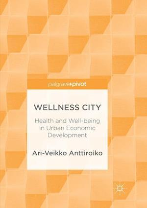 Wellness City : Health and Well-being in Urban Economic Development