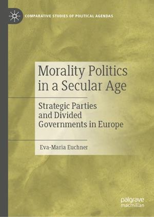 Morality Politics in a Secular Age : Strategic Parties and Divided Governments in Europe