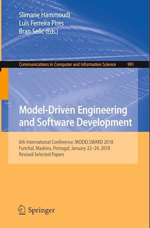 Model-Driven Engineering and Software Development : 6th International Conference, MODELSWARD 2018, Funchal, Madeira, Portugal, January 22-24, 2018, Re