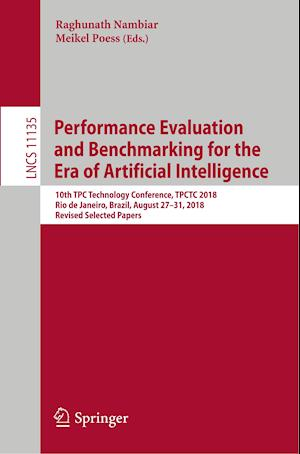 Performance Evaluation and Benchmarking for the Era of Artificial Intelligence : 10th TPC Technology Conference, TPCTC 2018, Rio de Janeiro, Brazil, A