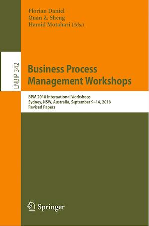 Business Process Management Workshops : BPM 2018 International Workshops, Sydney, NSW, Australia, September 9-14, 2018, Revised Papers