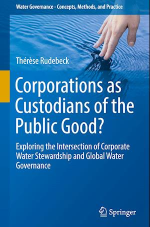 Corporations as Custodians of the Public Good? : Exploring the Intersection of Corporate Water Stewardship and Global Water Governance