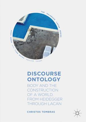 Discourse Ontology : Body and the Construction of a World, from Heidegger through Lacan