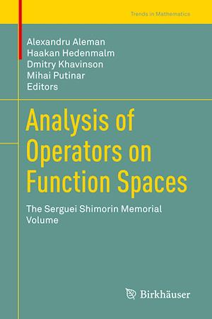 Analysis of Operators on Function Spaces : The Serguei Shimorin Memorial Volume