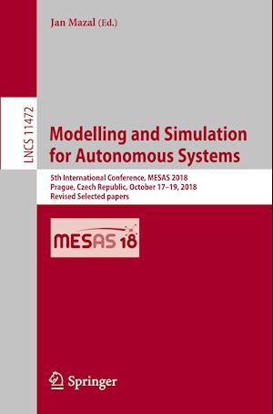 Modelling and Simulation for Autonomous Systems : 5th International Conference, MESAS 2018, Prague, Czech Republic, October 17-19, 2018, Revised Selec