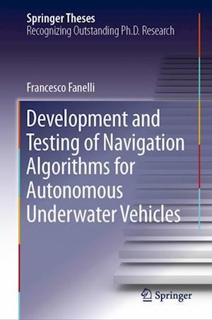Development and Testing of Navigation Algorithms for Autonomous Underwater Vehicles