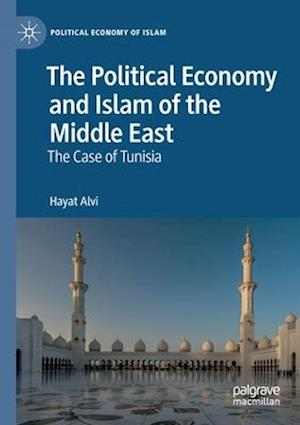 The Political Economy and Islam of the Middle East : The Case of Tunisia