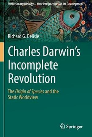 Charles Darwin's Incomplete Revolution