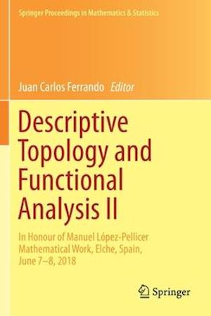 Descriptive Topology and Functional Analysis II : In Honour of Manuel López-Pellicer Mathematical Work, Elche, Spain, June 7-8, 2018