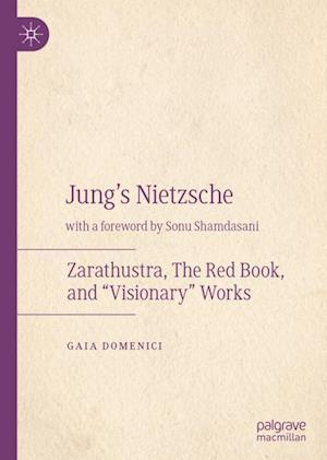 """Jung's Nietzsche : Zarathustra, The Red Book, and """"Visionary"""" Works"""