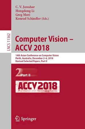 Computer Vision - ACCV 2018 : 14th Asian Conference on Computer Vision, Perth, Australia, December 2-6, 2018, Revised Selected Papers, Part II