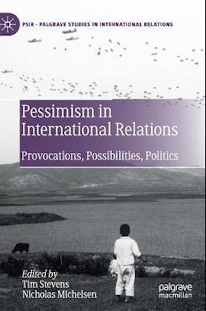 Pessimism in International Relations : Provocations, Possibilities, Politics