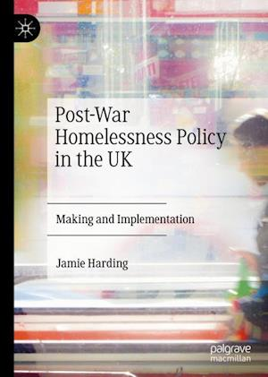 Post-War Homelessness Policy in the UK : Making and Implementation