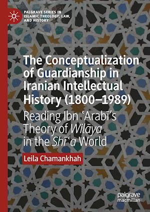 The Conceptualization of Guardianship in Iranian Intellectual History (1800-1989)