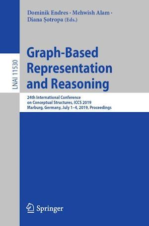 Graph-Based Representation and Reasoning : 24th International Conference on Conceptual Structures, ICCS 2019, Marburg, Germany, July 1-4, 2019, Procee