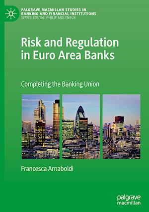 Risk and Regulation in Euro Area Banks : Completing the Banking Union