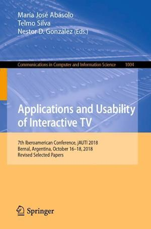 Applications and Usability of Interactive TV : 7th Iberoamerican Conference, jAUTI 2018, Bernal, Argentina, October 16-18, 2018, Revised Selected Pape