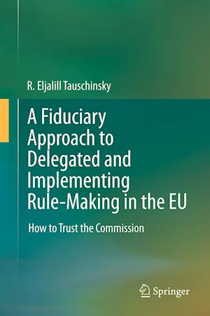 A Fiduciary Approach to Delegated and Implementing Rule-Making in the EU