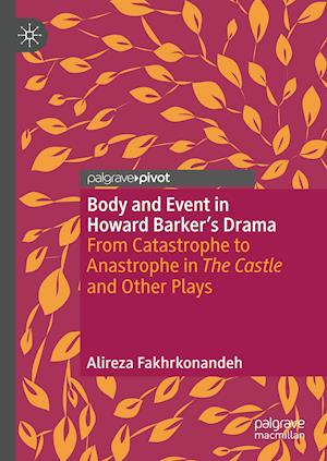 Body and Event in Howard Barker's Drama : From Catastrophe to Anastrophe in The Castle and Other Plays