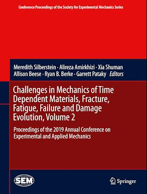 Challenges in Mechanics of Time Dependent Materials, Fracture, Fatigue, Failure and Damage Evolution, Volume 2