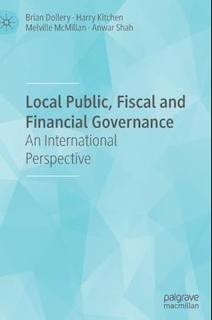 Local Public, Fiscal and Financial Governance : An International Perspective