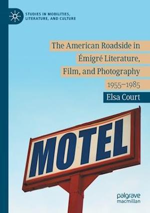 The American Roadside in Emigre Literature, Film, and Photography